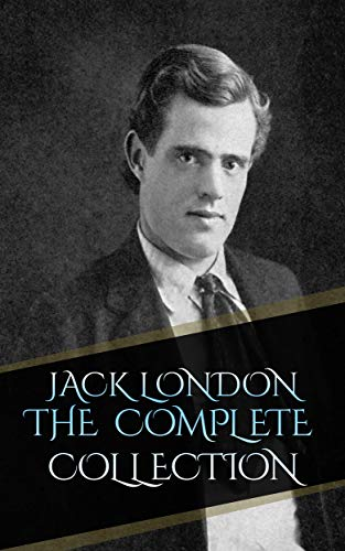 Jack London _ The Complete Collection (Annotated) (English Edition)