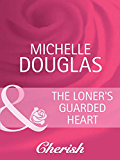 The Loner's Guarded Heart (Mills & Boon Cherish) (Heart to Heart, Book 17)