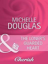 The Loner's Guarded Heart (Mills & Boon Cherish) (Heart to Heart, Book 17)