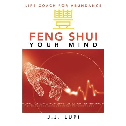 Feng Shui Your Mind: Life Coach for Abundance by J. J. Lupi (2013-11-04)