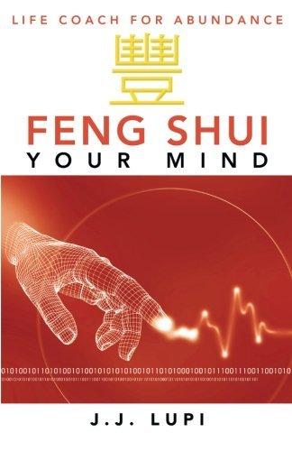 Feng Shui Your Mind: Life Coach for Abundance by J. J. Lupi (2013-11-04) par J. J. Lupi