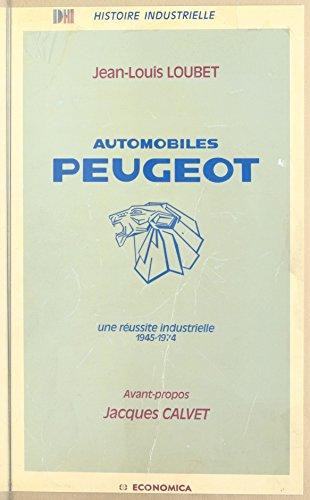 automobiles-peugeot-une-reussite-industrielle-1945-1974-histoire-industrielle-french-edition