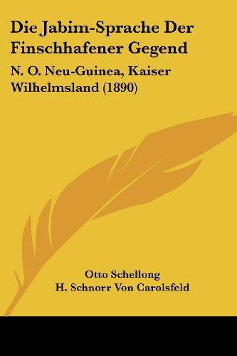 Die Jabim-Sprache Der Finschhafener Gegend: N. O. Neu-Guinea, Kaiser Wilhelmsland (1890)