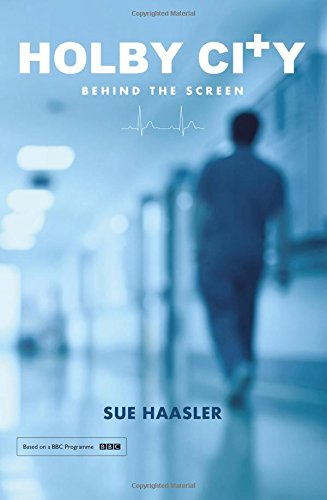 Holby City: Behind the Screen por Sue Haasler