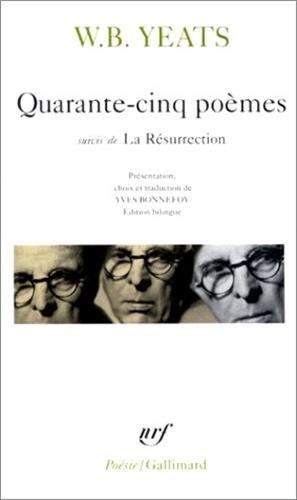 Quarante-cinq poèmes, suivi de La résurrection par William Butler Yeats
