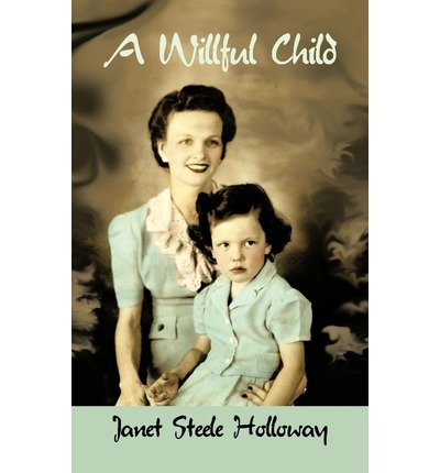 [ A WILLFUL CHILD ] A Willful Child By Holloway, Janet Steele ( Author ) Oct-2012 [ Hardcover ]