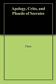 Apology, Crito, and Phaedo of Socrates by [Plato]