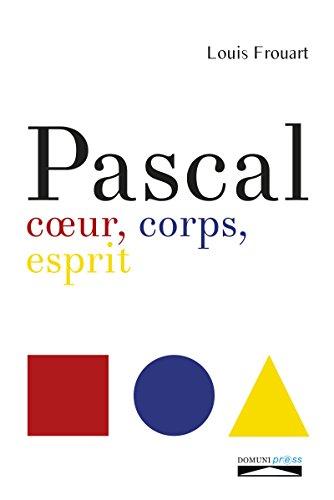 Pascal. Coeur, corps, esprit (Philosophie) par Pascal Frouart