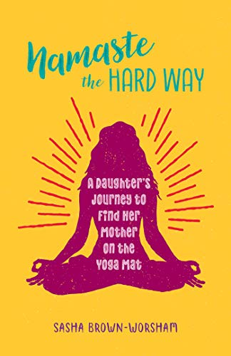 Namaste the Hard Way: A Daughters Journey to Find Her ...