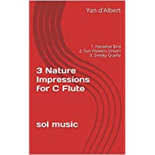 3 Nature Impressions for C Flute    sol music: 1. Paradise Bird 2. Sun Flowers Dream 3. Smoky Quartz