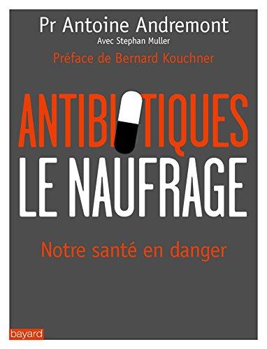 Antibiotiques - Le naufrage par Professeur Antoine Andremont