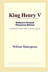 King Henry V (Webster's German Thesaurus Edition) by William Shakespeare (2006-03-05)
