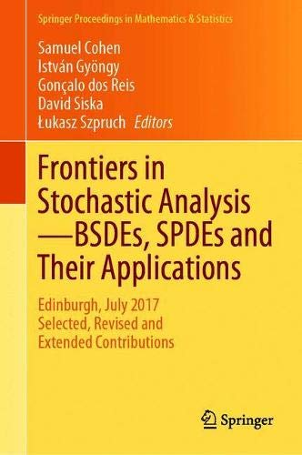 Frontiers in Stochastic Analysis-BSDEs, SPDEs and their Applications: Edinburgh, July 2017, Selected, Revised and Extended Contributions (Springer Proceedings in Mathematics & Statistics, Band 289)