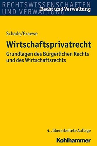 Wirtschaftsprivatrecht: Grundlagen des Bürgerlichen Rechts und des Wirtschaftsrechts (Recht und Verwaltung)