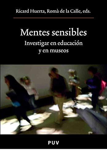 Mentes sensibles: Investigar en educación y en museos por Romà de la Calle