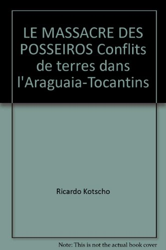 LE MASSACRE DES POSSEIROS Conflits de terres dans l'Araguaia-Tocantins