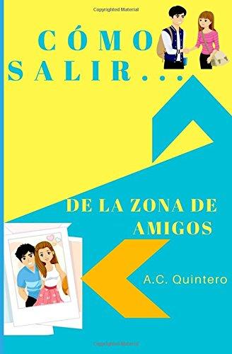 Cómo salir de la zona de amigos por A. C Quintero