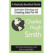 A Radically Beneficial World: Automation, Technology and Creating Jobs for All: The Future Belongs to Work That Is Meaningful (English Edition)