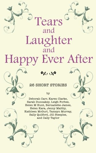 Tears and Laughter and Happy Ever After: 26 Short Stories