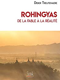 Rohingyas de la fable à la réalité - Didier Treutenaere