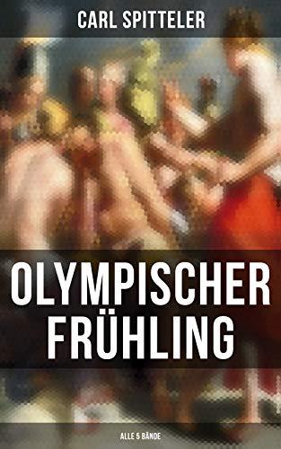 Olympischer Frühling (Alle 5 Bände): Mythologisches Epos