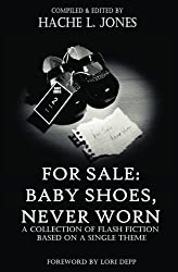 For Sale: Baby Shoes, Never worn: A Collection of Flash Fiction Based on A Single Theme