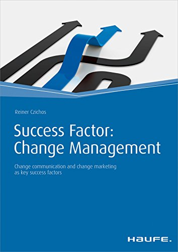 Success Factor: Change Management: Change communication and change marketing as key success factors (Haufe Fachbuch) (English Edition)