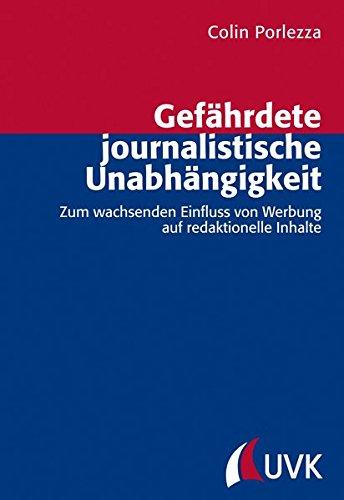 Gefährdete journalistische Unabhängigkeit. Zum wachsenden Einfluss von Werbung auf redaktionelle Inhalte (Forschungsfeld Kommunikation)