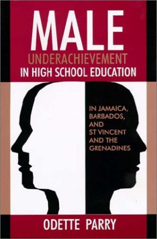 Male Underachievement in High School Education: In Jamaica, Barbados, and St Vincent and the Grenadines by Odette Parry (2006-06-30) par Odette Parry