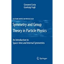 Symmetries and Group Theory in Particle Physics: An Introduction to Space-Time and Internal Symmetries (Lecture Notes in Physics)
