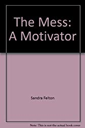 The Messie Motivator: New Strategies to Restoring Order in Your Life and Home by Sandra Felton (1996-08-02)