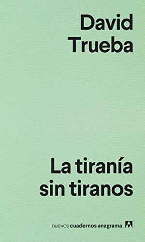 La tiranía sin tiranos (NUEVOS CUADERNOS ANAGRAMA) por David Trueba