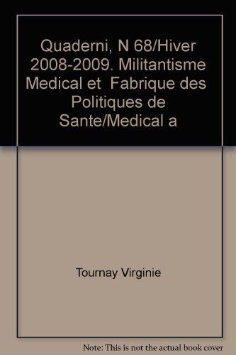 Quaderni, N 68/Hiver 2008-2009. Militantisme Medical et  Fabrique des  Politiques de Sante/Medical a