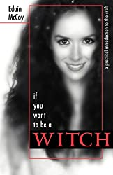 If You Want to be a Witch: A Practical Introduction to the Craft