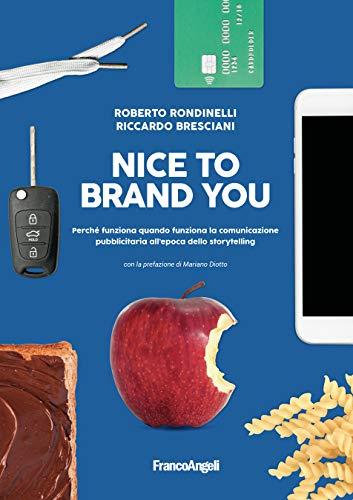 Nice to brand you: Perché funziona quando funziona la comunicazione pubblicitaria all'epoca dello storytelling (Italian Edition)