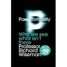 Paranormality: Why we see what isn't there by Richard Wiseman (2011-08-17)