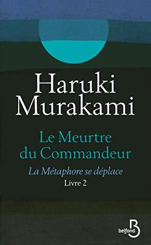 Le Meurtre du Commandeur, livre 2 : La Métaphore se déplace par Haruki MURAKAMI