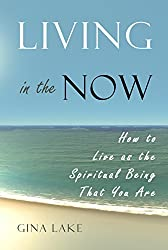 Living in the Now: How to Live as the Spiritual Being That You Are (English Edition)