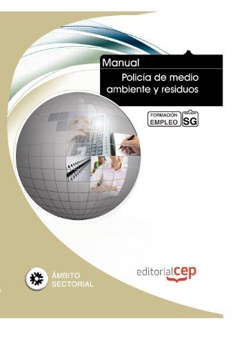 Manual Policía de medio ambiente y residuos. Formación para el empleo (Formacion Empleo Sectorial) por ICB Editores