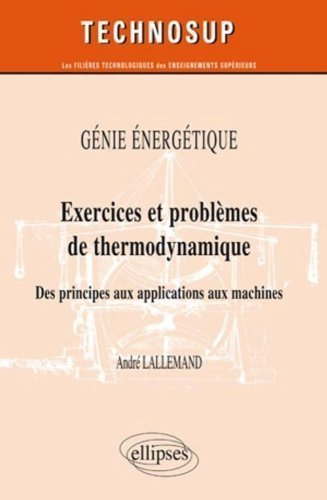 Génie Énergétique Exercices & Problèmes de Thermodynamique des Principes aux Applications Niveau B de André Lallemand (3 mai 2011) Broché
