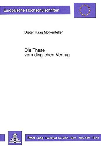Die These vom dinglichen Vertrag: Zur formalen Struktur der Eigentumsübertragung nach 929 Satz 1 BGB (Europäische Hochschulschriften / European ... Universitaires Européennes, Band 1064)