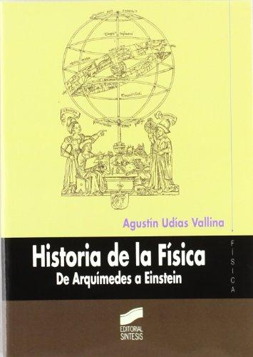 Historia de la Física. De Arquímedes a Einstein por Agustín Udías Vallina