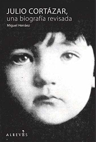 Julio Cortázar, una biografía revisada (No Ficcion) por Miguel Herráez