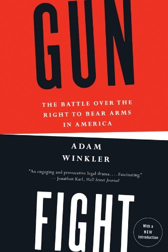 Gunfight: The Battle Over the Right to Bear Arms in America by Adam Winkler (2013-08-30)