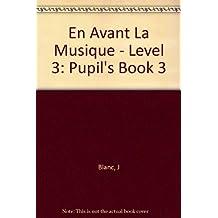 En avant la musique. Livre de l'élève, niveau 3