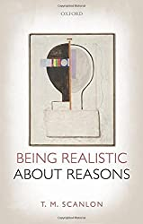 Being Realistic about Reasons by T. M. Scanlon (2016-03-01)