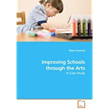 Improving Schools through the Arts: A Case Study by Robert Mamrak (2009-10-09)