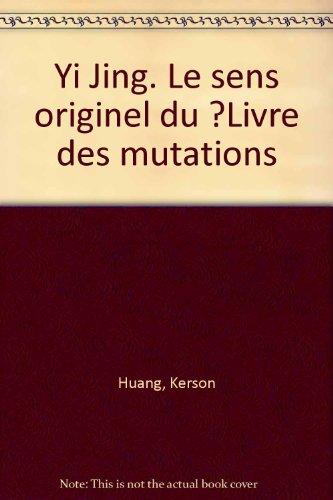 YI JING. Le sens originel du Livre des mutations (Grand angle) por Kerson Huang