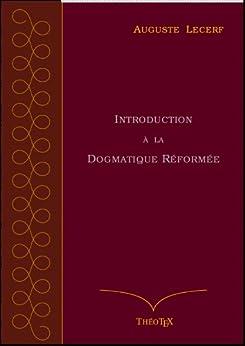 Introduction à la Dogmatique Réformée par [Lecerf, Auguste]