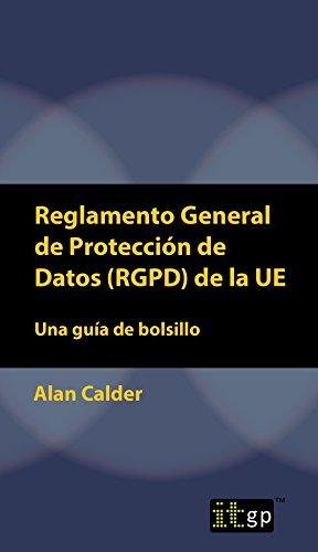 Reglamento General de Protección de Datos (RGPD) de la UE:: Una guía de bolsillo por Alan Calder